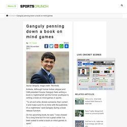 Ganguly penning down a book on mind games -