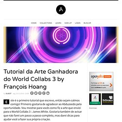 Tutorial da Arte Ganhadora do World Collabs 3 by François Hoang
