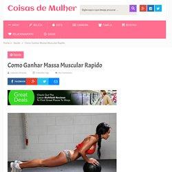 Como Ganhar Massa Muscular Rapido - Coisas de Mulher