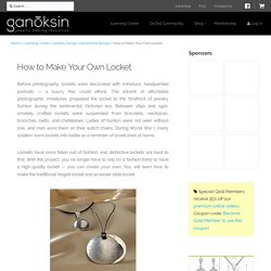How to Make Your Own Locket - Ganoksin Jewelry Making Community