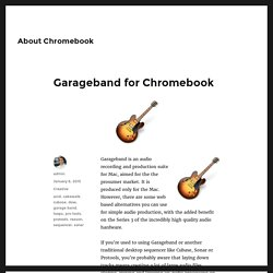 Garageband for Chromebook – About Chromebook