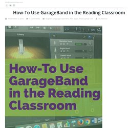 How-To Use GarageBand in the Reading Classroom