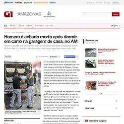 Homem é achado morto após dormir em carro na garagem de casa, no AM - notícias em Amazonas