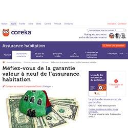 Méfiez-vous de la garantie valeur à neuf de l'assurance habitation
