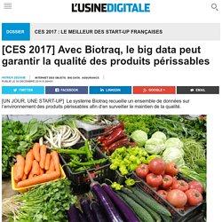 USINE DIGITALE 30/12/16 [CES 2017] Avec Biotraq, le big data peut garantir la qualité des produits périssables
