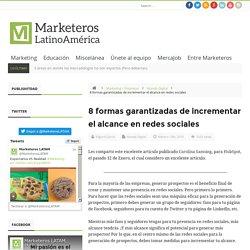 8 formas garantizadas de incrementar el alcance en redes sociales – Marketeros LATAM