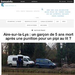 Aire-sur-la-Lys : un garçon de 5 ans mort après une punition pour un pipi au lit ? - France 3 Hauts-de-France