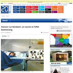 Cancer: Le Gardasil, un vaccin à l'effet boomerang