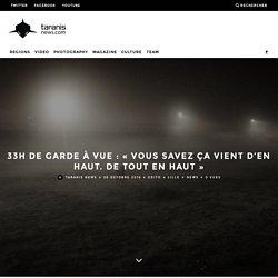 33H DE GARDE À VUE : «VOUS SAVEZ ÇA VIENT D'EN HAUT. DE TOUT EN HAUT» – Taranis News