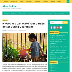 9 Ways You Can Make Your Garden Better During Quarantine