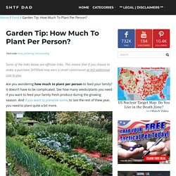 Garden Tip: How Much To Plant Per Person? - SHTF DAD