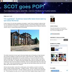 """SCOT goes POP!: """"I'm a gardener"""" : Eyebrows raised after latest shock claim by spin doctor McTernan"""