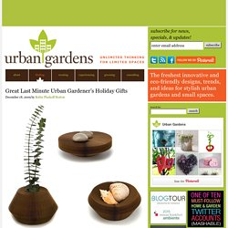 Great Last Minute Urban Gardener's Holiday Gifts