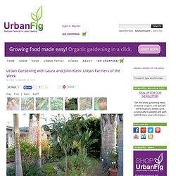 Urban Gardening with Laura and John Klein: Urban Farmer of the Week — UrbanFig