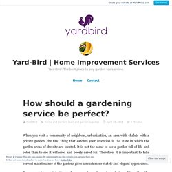 How should a gardening service be perfect? – Yard-Bird