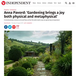 Anna Pavord: 'Gardening brings a joy both physical and metaphysical'