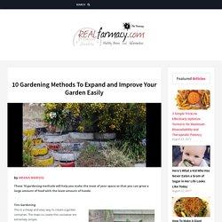 10 Gardening Methods To Expand and Improve Your Garden Easily – REALfarmacy.com
