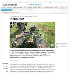 Urban Gardening in München - O' pflanzt is! - München