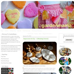 GardenMama: .:Impressions In Clay ~ Giftmaking Tutorial:.