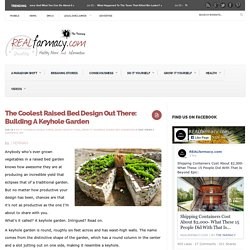 The Coolest Raised Bed Design Out There: Building A Keyhole GardenREALfarmacy.com