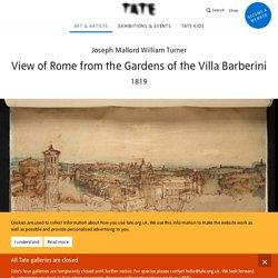 'View of Rome from the Gardens of the Villa Barberini', Joseph Mallord William Turner, 1819