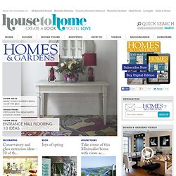 Home decorating, interior design ideas, garden design - Homes & Gardens magazine