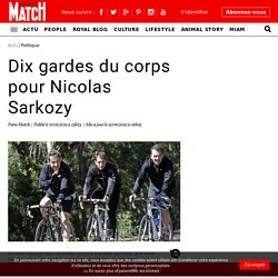 Dix gardes du corps pour Nicolas Sarkozy