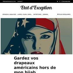 Gardez vos drapeaux américains hors de mon hijab