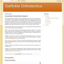 Garfinkle Orthodontics: FLAUNTING THE METALIC SMILE!!!