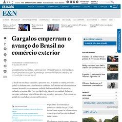 Gargalos emperram o avanço do Brasil no comércio exterior - Economia - Estadão