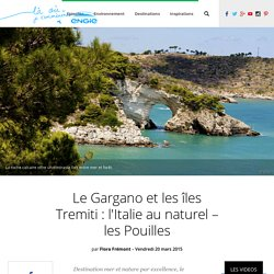 Le Gargano et les îles Tremiti : l'Italie au naturel – les Pouilles