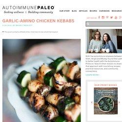 Garlic-Amino Chicken Kebabs - Autoimmune Paleo