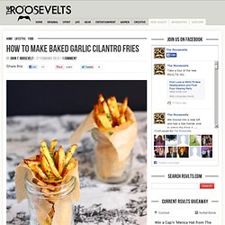 How To Make Baked Garlic Cilantro Fries