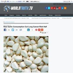 Raw Garlic Consumption Cut Lung Cancer Risk Half