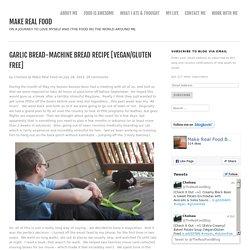 Garlic Bread-Machine Bread Recipe [Vegan/Gluten Free] - Make Real Food