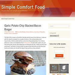 Garlic Potato Chip Stacked Bacon Burger | Simple Comfort Food