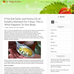 If You Eat Garlic and Honey On an Empthy Stomach For 7 Days, This Is What Happens To Your Body - Our Healthy Food Choice
