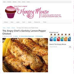 The Angry Chefs Garlicky Lemon-Pepper Chicken | The Hungry Mouse