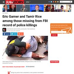 Eric Garner and Tamir Rice among those missing from FBI record of police killings