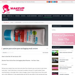 Get Glowing Skin with Garnier Face Wash - MakeupEra
