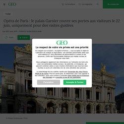 Opéra de Paris : le palais Garnier rouvre ses portes aux visiteurs le 22 juin, uniquement pour des visites guidées...
