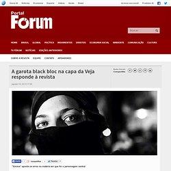 A garota black bloc na capa da Veja responde à revista - Revista Fórum