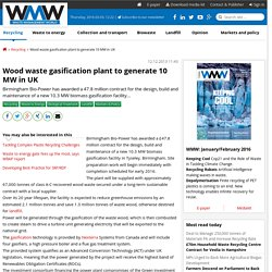 Wood waste gasification plant to generate 10 MW in UK « Recycling « Waste Management World