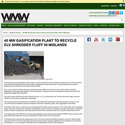 40 MW Gasification Plant to Recycle ELV Shredder Fluff in Midlands