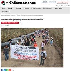 Pueblos nahuas ganan amparo contra gasoducto Morelos - Desinformémonos