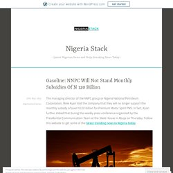Gasoline: NNPC Will Not Stand Monthly Subsidies Of N 120 Billion – Nigeria Stack