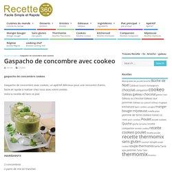 gaspacho de concombre cookeo - un apéritif facile et délicieux.