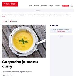 Gaspacho jaune au curry - Une recette de gazpacho facile et rapide - Recette par Chef Simon