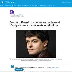 Gaspard Koenig : « Le revenu universel n'est pas une charité, mais un droit ! »