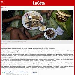 Feeding Forward: une appli pour lutter contre le gaspillage abusif des aliments - Lifestyle - La Côte Mobile